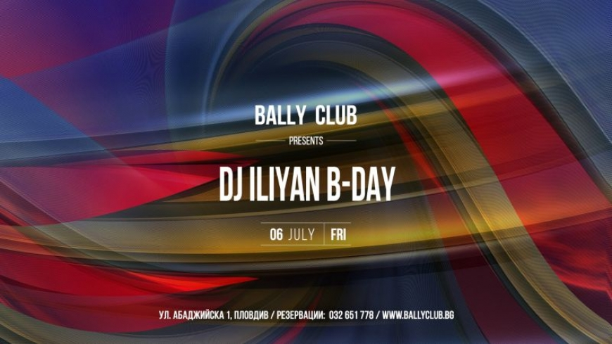 Dj Iliyan B-DAY BASH at BALLY CLUB